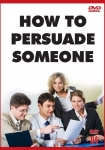 How to Persuade Someone